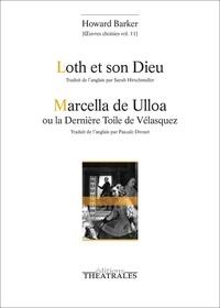 Howard Barker - Oeuvres choisies - Volume 11, Loth et son Dieu ; Marcella de Ulloa ou la dernière toile de Vélasquez.