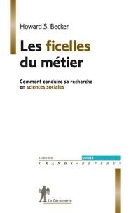 Howard Becker - Les ficelles du métier - Comment conduire sa recherche en sciences sociales.