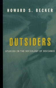 Howard Becker - Outsiders - Studies in the Sociology of Deviance.