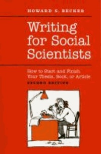 Howard Becker - Writing for Social Scientists - How to Start and Finish Your Thesis, Book, or Article.