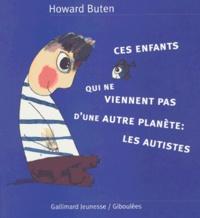 Howard Buten - Ces enfants qui ne viennent pas d'une autre planète : les autistes.