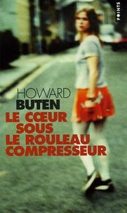 Howard Buten - Le coeur sous le rouleau compresseur.