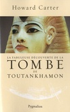 Howard Carter - La fabuleuse découverte de la tombe de Toutankhamon.