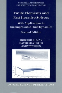 Howard Elman et David J. Silvester - Finite Elements and Fast Iterative Solvers - With Applications in Incompressible Fluid Dynamics.