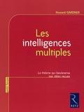 Howard Gardner - Les intelligences multiples - La théorie qui bouleverse nos idées reçues.