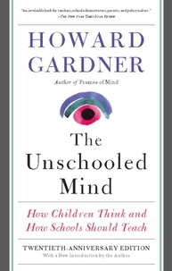 Howard Gardner - The Unschooled Mind - How Children Think and How Schools Should Teach.
