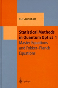 Howard-J Carmichael - STATISTICAL METHODS IN QUANTUM OPTICS. - Volume 1, Master Equations and Fokker-Planck Equations.