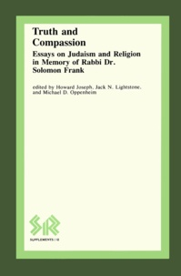 Howard Joseph et Jack N. Lightstone - Truth and Compassion - Essays on Judaism and Religion in Memory of Rabbi Dr Solomon Frank.