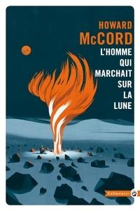 Howard Mac Cord - L'homme qui marchait sur la lune.