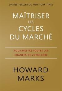 Howard Marks - Maîtriser les cycles du marché - Pour mettre toutes les chances de votre côté.