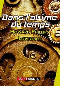 Howard phillips Lovecraft - Dans l'abîme du temps - Suivi de Les montagnes hallucinées.