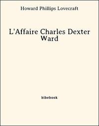 Howard phillips Lovecraft - L'Affaire Charles Dexter Ward.