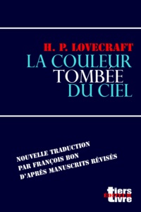 Howard phillips Lovecraft et François Bon François Bon - La couleur tombée du ciel.