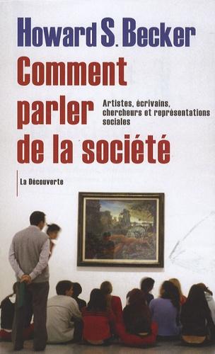 Howard S. Becker - Comment parler de la société - Artistes, écrivains, chercheurs et représentations sociales.