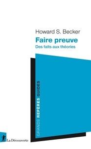 Howard S. Becker - Faire preuve - Des faits aux théories.