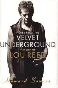 Howard Sounes - Notes from the Velvet Underground - The Life of Lou Reed.