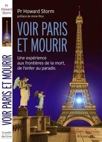 Howard Storm - Voir Paris et mourir - Une expérience aux frontières de la mort, de l'enfer au paradis.