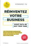Howard Yu - Réinventez votre business avant qu'il ne soit trop tard - Les stratégies gagnantes pour survivre et prospérer dans un monde où tout peut être copié.