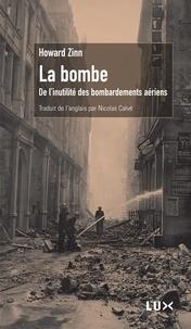 Howard Zinn et Nicolas Calvé - La bombe - De l'inutilité des bombardements aériens.