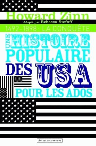 Une histoire populaire des Etats-Unis pour les ados. Volume 1, 1492-1898 : La conquête