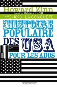 Howard Zinn - Une histoire populaire des Etats-Unis pour les ados - Volume 1, 1492-1898 : La conquête.