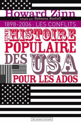 Une histoire populaire des Etats-Unis pour les ados. Volume 2, 1898-2006 : les conflits