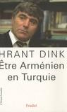 Hrant Dink - Etre Arménien en Turquie.