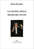 Hristo Boytchev - Le colonel-oiseau ; Orchestre Titanic.