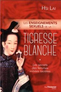 Hsi Lai - Les enseignements sexuels de la tigresse blanche - Les secrets des femmes initiées taoïstes.