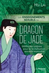 Hsi Lai - Les enseignements sexuels du dragon de Jade - Méthode taoïste pour la revitalisation masculine.