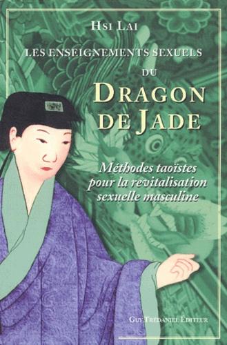 Hsi Lai - Les enseignements sexuels du Dragon de Jade - Méthodes taoïstes pour la revitalisation sexuelle masculine.