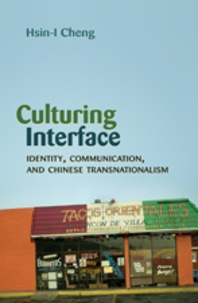 Hsin-i Cheng - Culturing Interface - Identity, Communication, and Chinese Transnationalism.