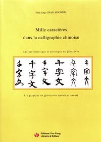 Hsiu-Ling Chan Pinondel - Mille caractères dans la calligraphie chinoise - Analyse historique et artistique du Qianziwen.