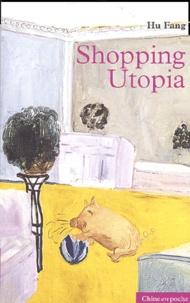 Hu Fang - Shopping Utopia.