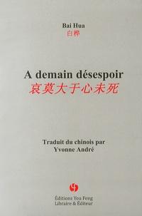 Hua Bai - A demain désespoir.