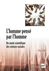 Hua Cai - L'homme pensé par l'homme - Du statut scientifique des sciences sociales.
