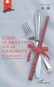 Hua Lin - Coups de baguettes sur la fourchette ! - Ou les Européens vu par un Chinois.
