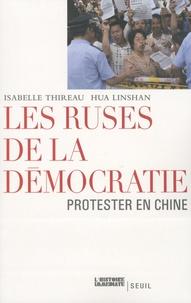 Hua Linshan et Isabelle Thireau - Les ruses de la démocratie - Protester en Chine.