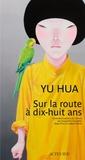 Hua Yu - Sur la route à dix-huit ans - Et autres nouvelles.