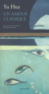 Hua Yu - Un amour classique - Petits romans.