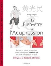 Huang Guangmin - Le bien-être par l'acupression - Prévenir et soigner les maladies par des techniques d'auto massage des points énergétiques du corps - Dérivé de la médecine chinoise.