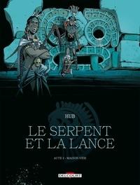 Hub - Le Serpent et la Lance Tome 2 : Maison-vide.
