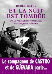 Huber Matos - Et la nuit est tombée - De la révolution victorieuse aux bagnes cubains.