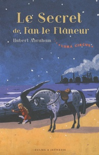 Hubert Abraham - Luna Circus Tome 3 : Le secret de Fan le flâneur.