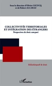 Hubert Alcaraz - Collectivités territoriales et intégration des étrangers - Perspectives de droit comparé.