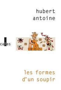 Hubert Antoine - Les formes d'un soupir.