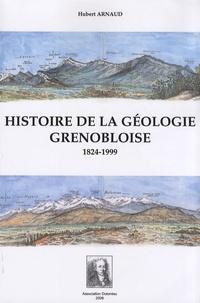Hubert Arnaud - Histoire de la géologie grenobloise - 1824-1999.