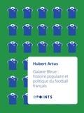 Hubert Artus - Galaxie Bleue - Histoire populaire et politique du football français.