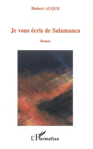 Hubert Auque - Je vous écris de Salamanca.