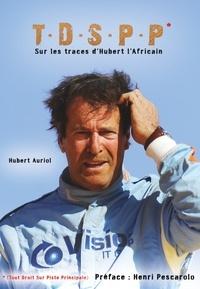 Hubert Auriol - T.D.S.P.P. (Tout Droit Sur Piste Principale) - Sur les traces d'Hubert l'Africain.